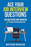 Ace Your Job Interview Questions: 100 Questions and Answers Plus 50 Must-Read Interview Tips (English Edition)